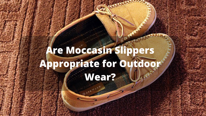 Are Moccasin Slippers Appropriate for Outdoor Wear_
